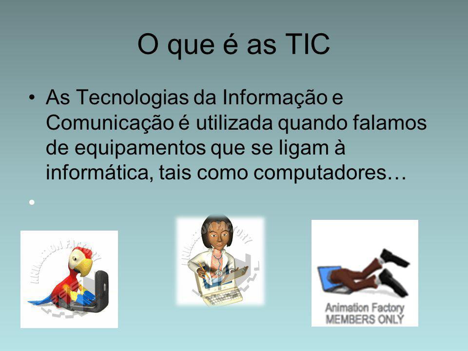 O que é as TIC As Tecnologias da Informação e Comunicação é utilizada quando falamos de equipamentos que se ligam à informática, tais como computadore