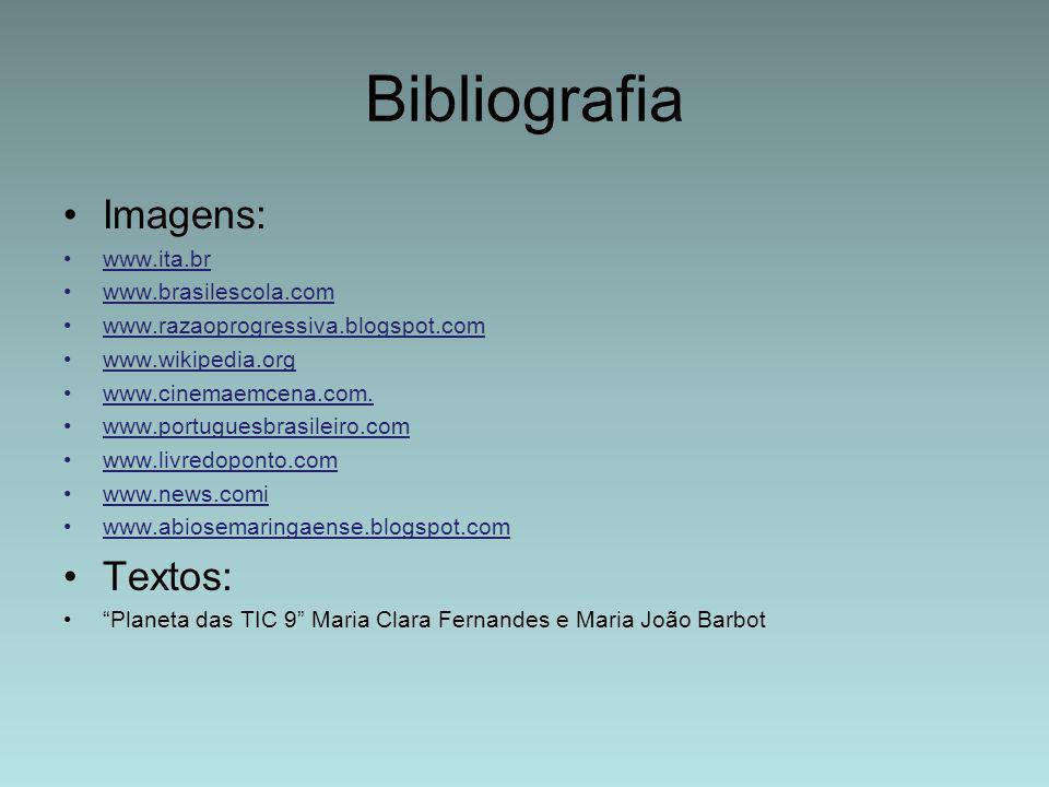 Bibliografia Imagens: www.ita.br www.brasilescola.com www.razaoprogressiva.blogspot.com www.wikipedia.org www.cinemaemcena.com. www.portuguesbrasileir
