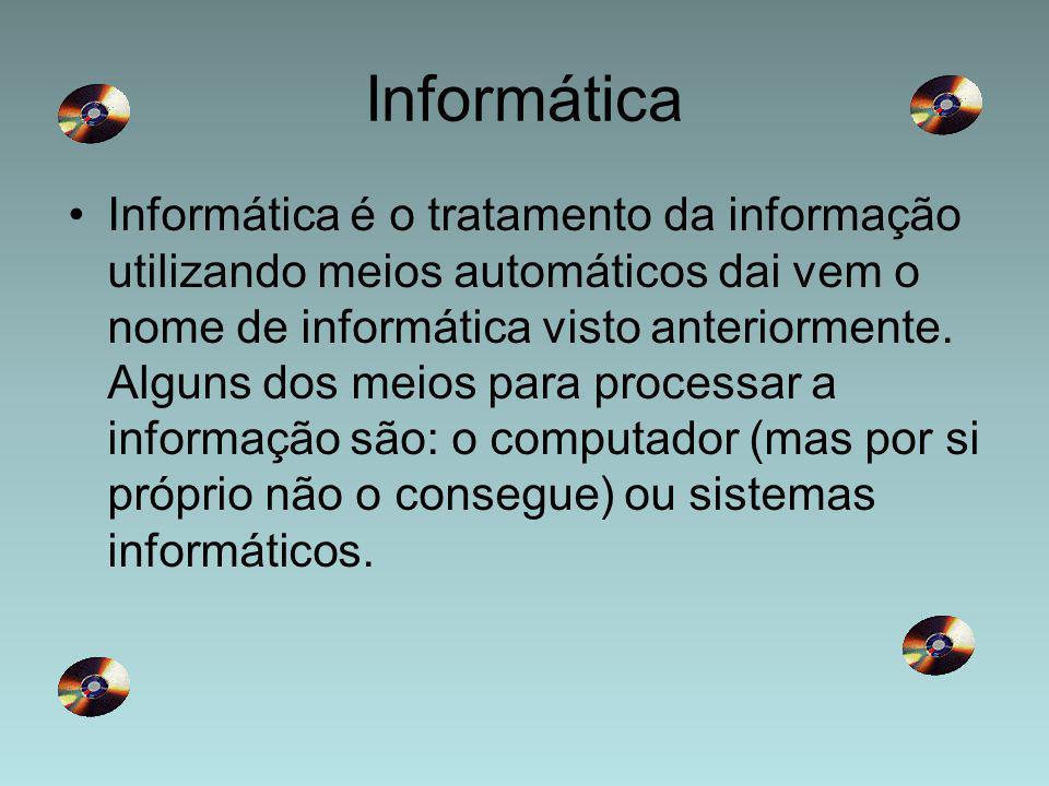 Informática é o tratamento da informação utilizando meios automáticos dai vem o nome de informática visto anteriormente. Alguns dos meios para process