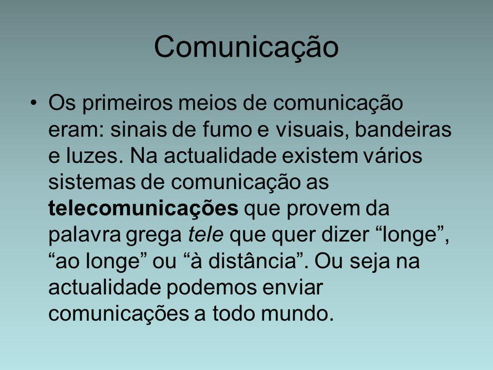 Comunicação Os primeiros meios de comunicação eram: sinais de fumo e visuais, bandeiras e luzes. Na actualidade existem vários sistemas de comunicação