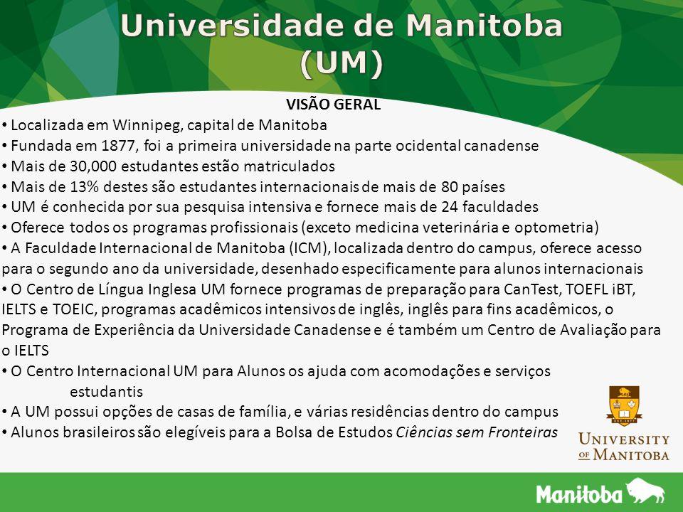 VISÃO GERAL Localizada em Winnipeg, capital de Manitoba Fundada em 1877, foi a primeira universidade na parte ocidental canadense Mais de 30,000 estud