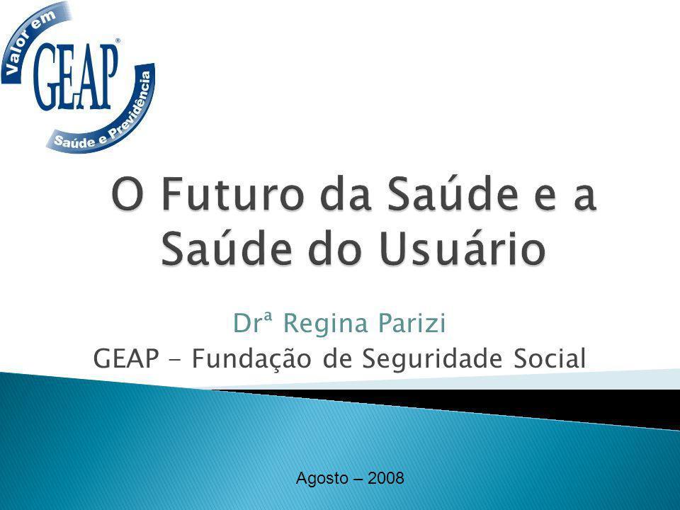 Drª Regina Parizi GEAP - Fundação de Seguridade Social Agosto – 2008