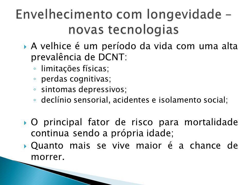  A velhice é um período da vida com uma alta prevalência de DCNT: ◦ limitações físicas; ◦ perdas cognitivas; ◦ sintomas depressivos; ◦ declínio senso