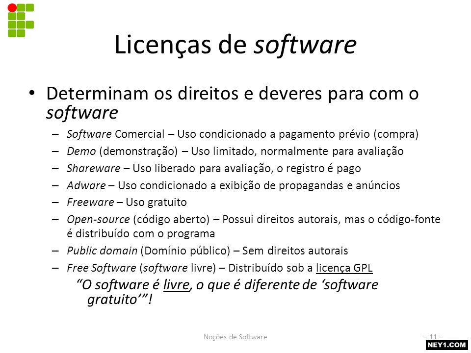Licenças de software Determinam os direitos e deveres para com o software – Software Comercial – Uso condicionado a pagamento prévio (compra) – Demo (