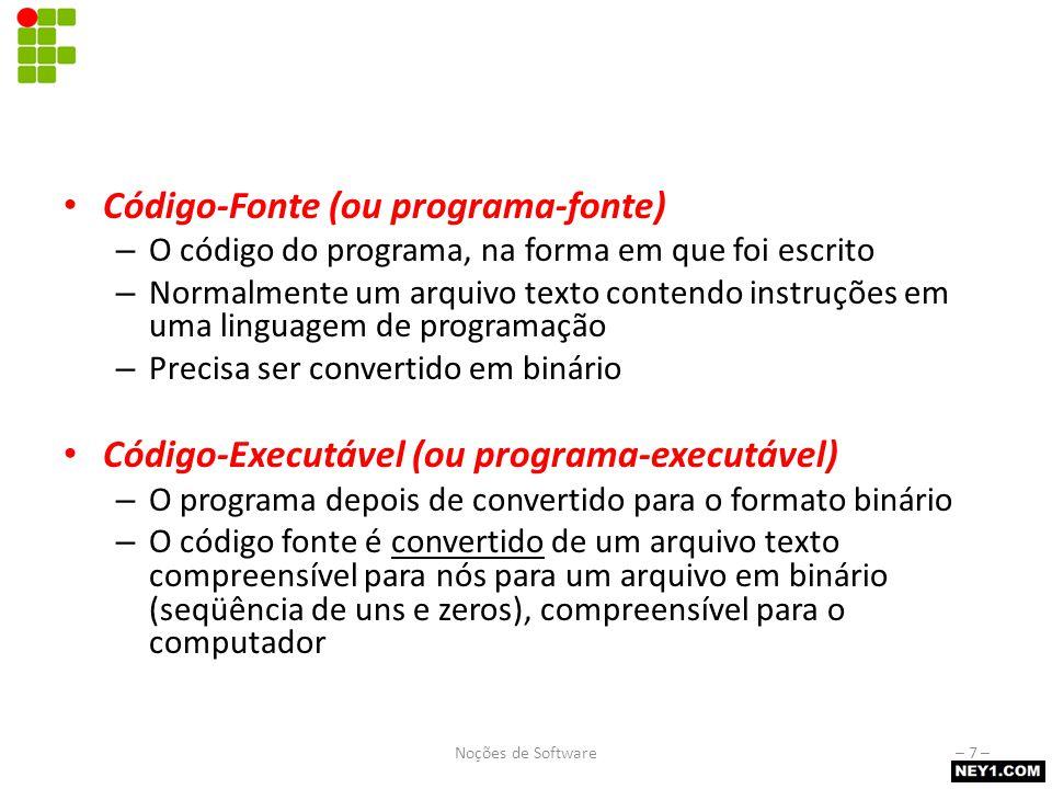Tipos de código Código-Fonte (ou programa-fonte) – O código do programa, na forma em que foi escrito – Normalmente um arquivo texto contendo instruçõe