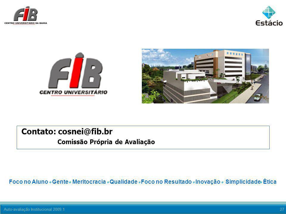 Auto-avaliação Institucional 2009.127 Contato: cosnei@fib.br Comissão Própria de Avaliação Foco no Aluno Gente Meritocracia Qualidade Foco no Resultad