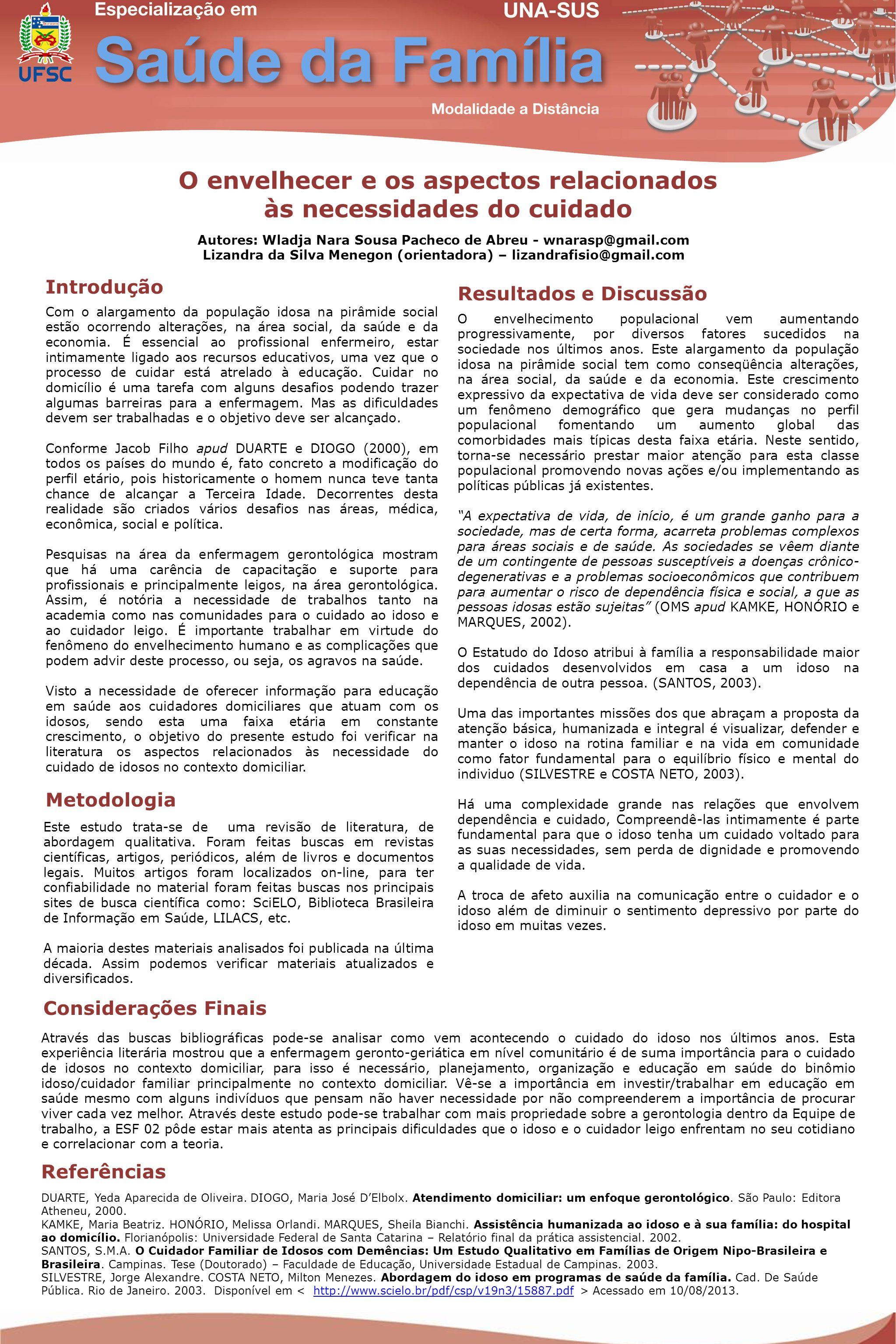 Introdução Metodologia Resultados e Discussão Considerações Finais O envelhecer e os aspectos relacionados às necessidades do cuidado Autores: Wladja