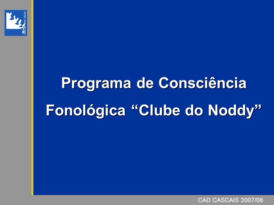 CAD CASCAIS 2007/08 Programa de Consciência Fonológica Clube do Noddy CAD CASCAIS 2007/08