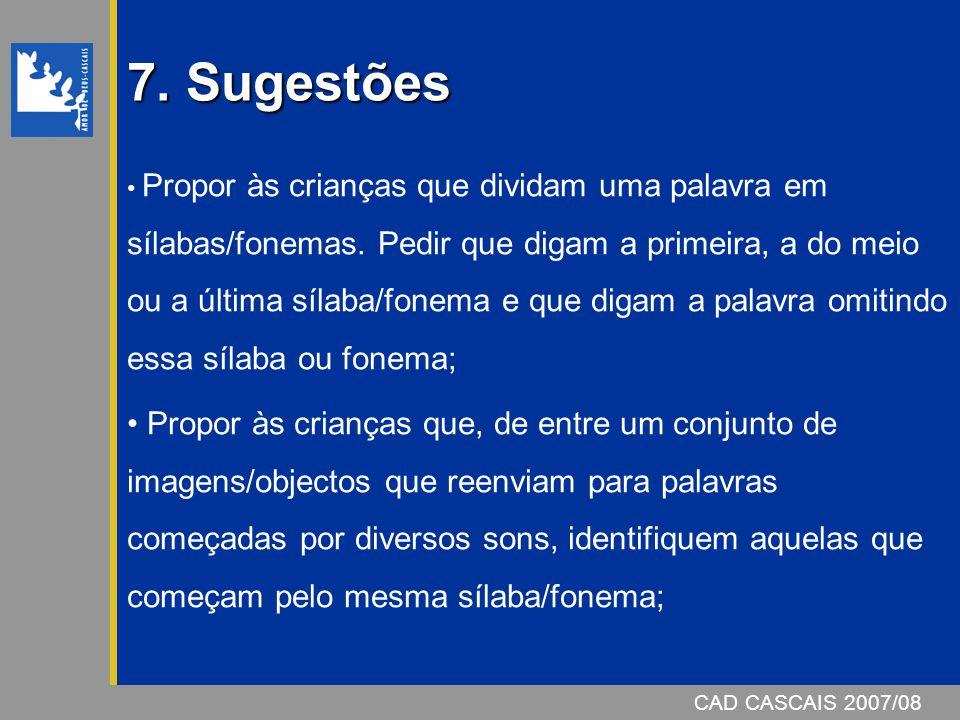 CAD CASCAIS 2007/08 7.Sugestões Propor às crianças que dividam uma palavra em sílabas/fonemas.