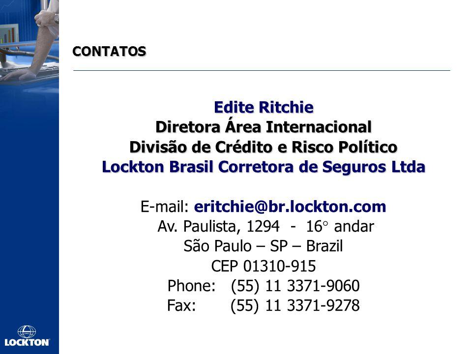 CONTATOS Edite Ritchie Diretora Área Internacional Divisão de Crédito e Risco Político Lockton Brasil Corretora de Seguros Ltda E-mail: eritchie@br.lockton.com Av.