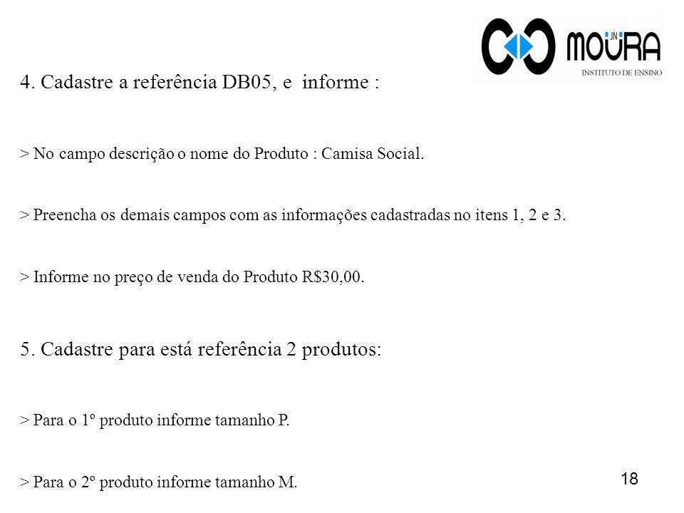4. Cadastre a referência DB05, e informe : > No campo descrição o nome do Produto : Camisa Social.