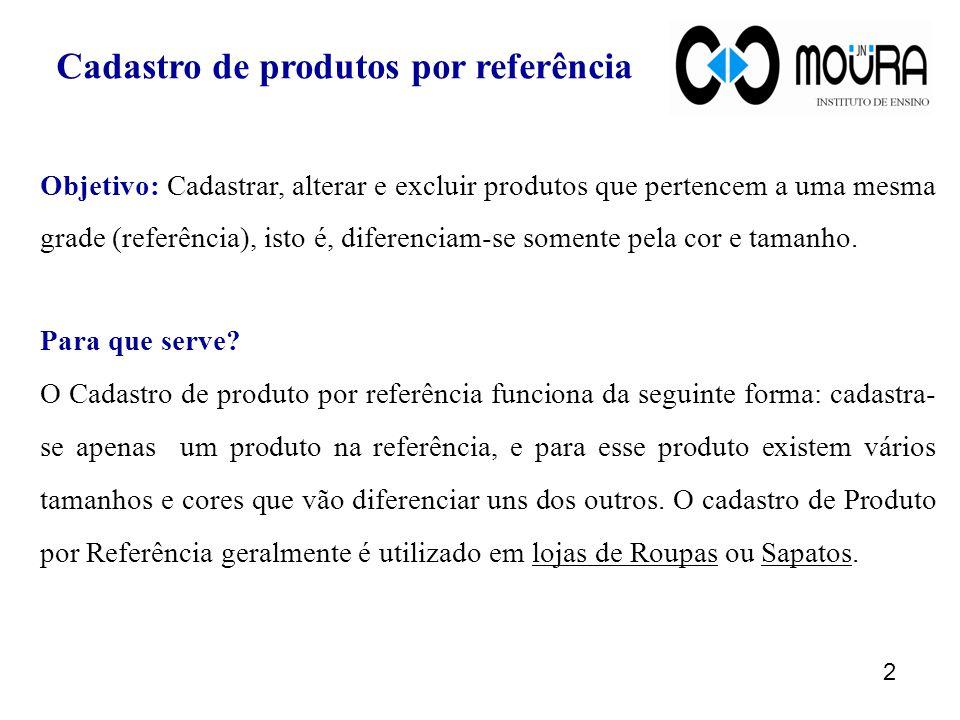 Objetivo: Cadastrar, alterar e excluir produtos que pertencem a uma mesma grade (referência), isto é, diferenciam-se somente pela cor e tamanho.