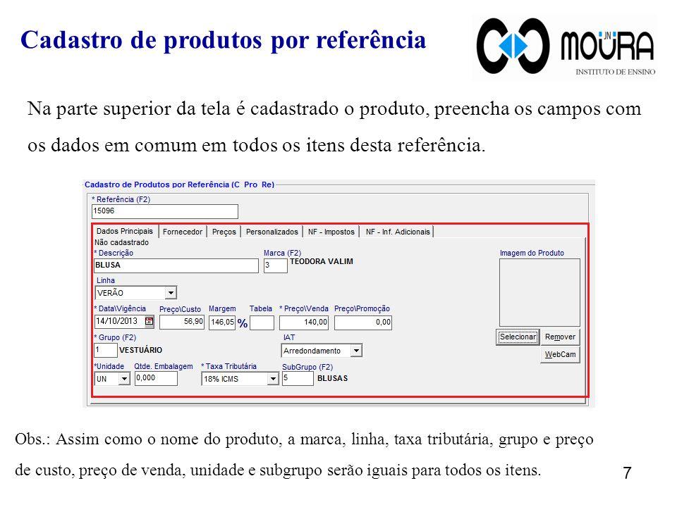 Na parte superior da tela é cadastrado o produto, preencha os campos com os dados em comum em todos os itens desta referência.