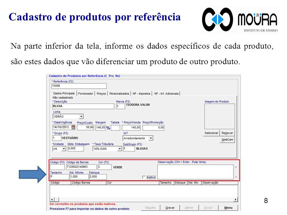 Na parte inferior da tela, informe os dados específicos de cada produto, são estes dados que vão diferenciar um produto de outro produto.