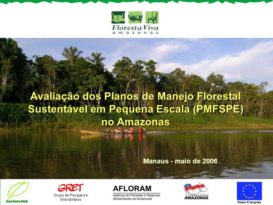 Avaliação dos Planos de Manejo Florestal Sustentável em Pequena Escala (PMFSPE) no Amazonas Manaus - maio de 2006