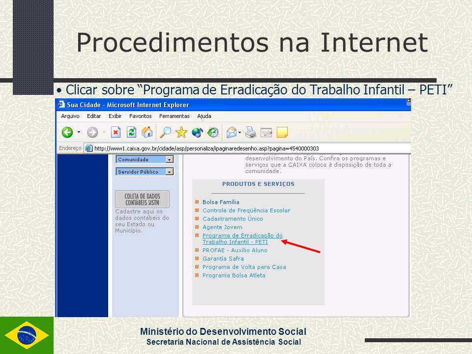 """Ministério do Desenvolvimento Social Secretaria Nacional de Assistência Social Procedimentos na Internet Clicar sobre """"Programa de Erradicação do Trab"""