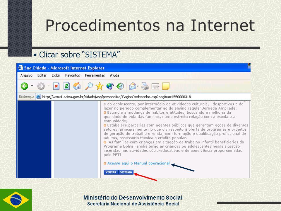 Ministério do Desenvolvimento Social Secretaria Nacional de Assistência Social Procedimentos na Internet Clicar sobre Demais Programas e Freqüência Escolar