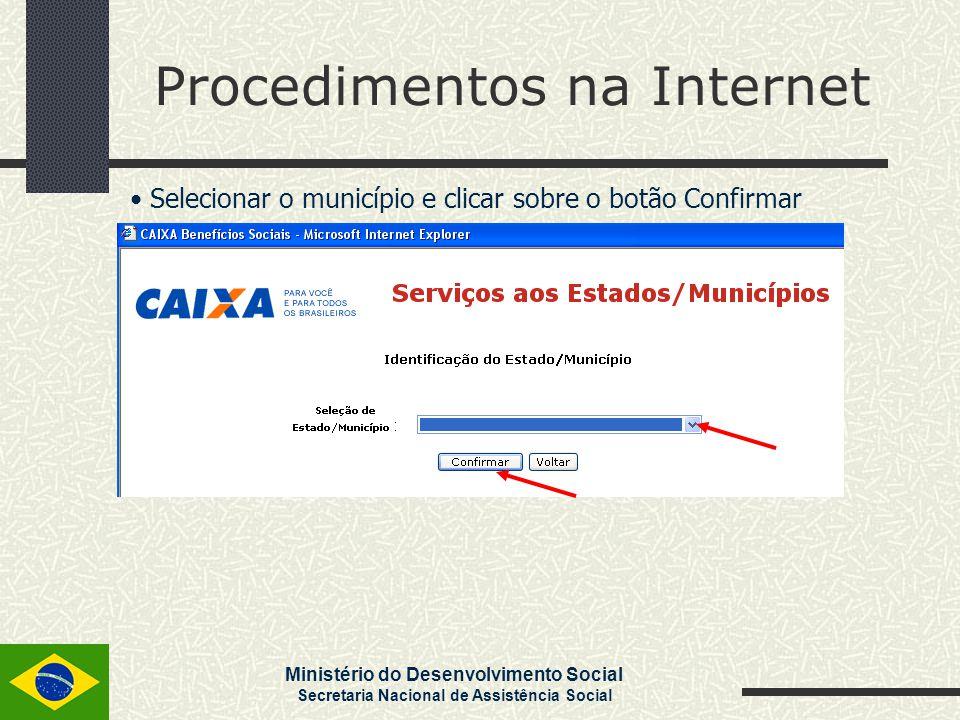 Ministério do Desenvolvimento Social Secretaria Nacional de Assistência Social Procedimentos na Internet Selecionar o município e clicar sobre o botão