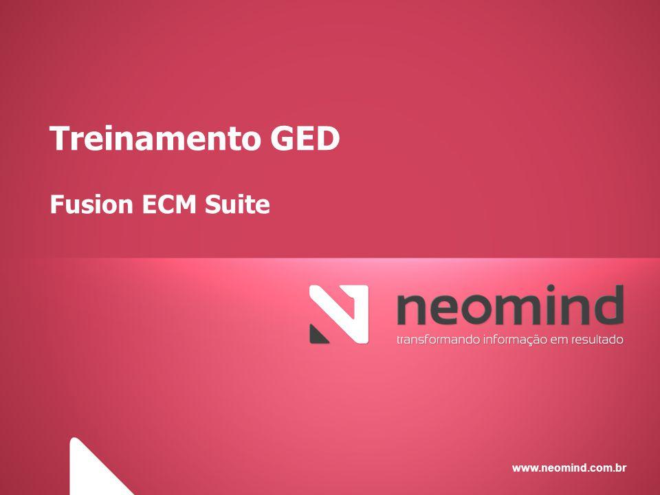 www.neomind.com.br Treinamento GED Fusion ECM Suite