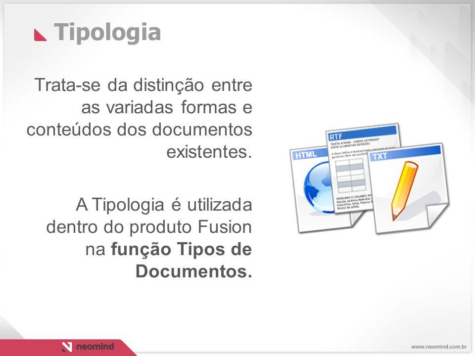 Tipologia Trata-se da distinção entre as variadas formas e conteúdos dos documentos existentes.