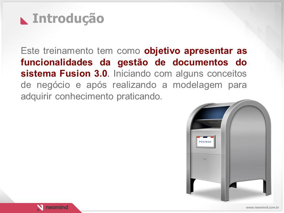 Introdução Este treinamento tem como objetivo apresentar as funcionalidades da gestão de documentos do sistema Fusion 3.0.