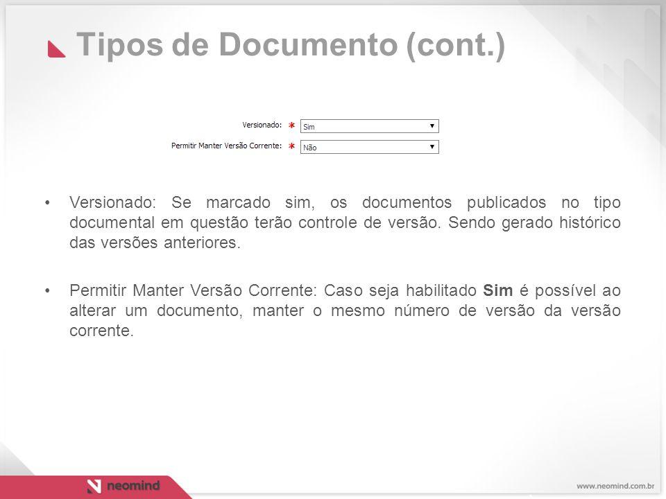 Tipos de Documento (cont.) Versionado: Se marcado sim, os documentos publicados no tipo documental em questão terão controle de versão.