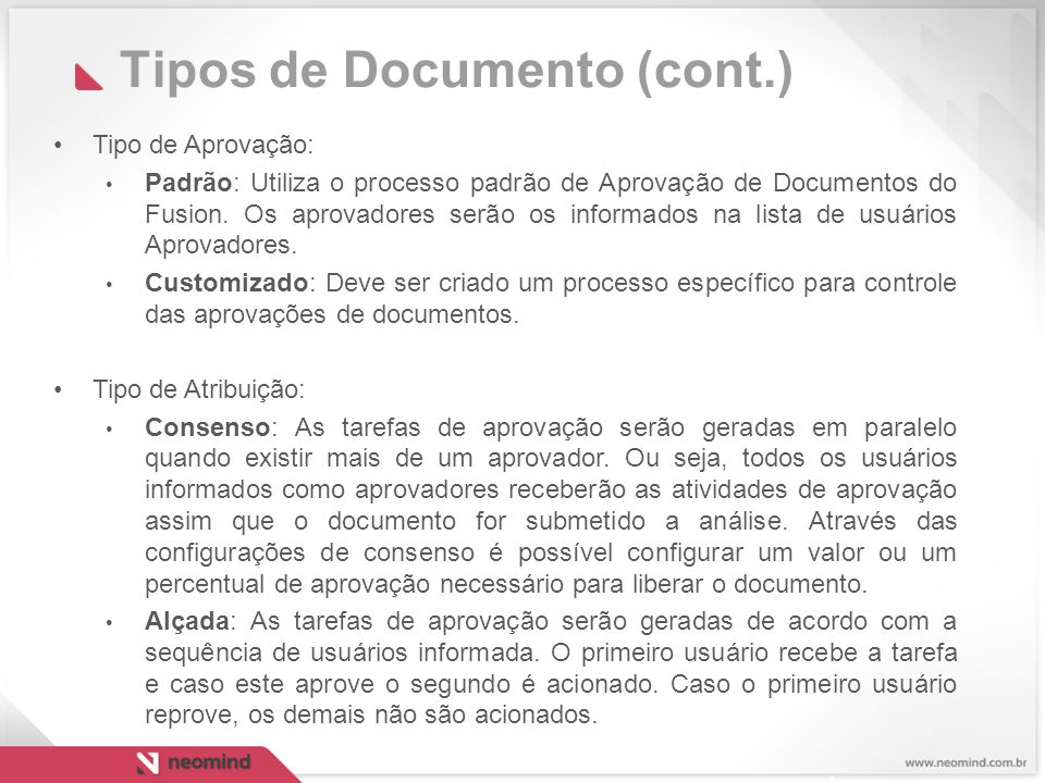 Tipos de Documento (cont.) Tipo de Aprovação: Padrão: Utiliza o processo padrão de Aprovação de Documentos do Fusion.