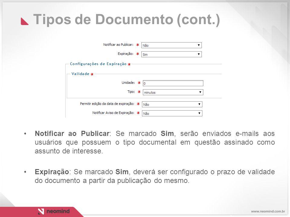 Tipos de Documento (cont.) Notificar ao Publicar: Se marcado Sim, serão enviados e-mails aos usuários que possuem o tipo documental em questão assinado como assunto de interesse.