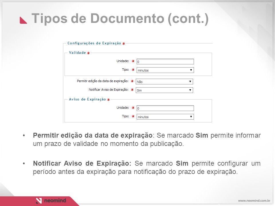 Tipos de Documento (cont.) Permitir edição da data de expiração: Se marcado Sim permite informar um prazo de validade no momento da publicação.
