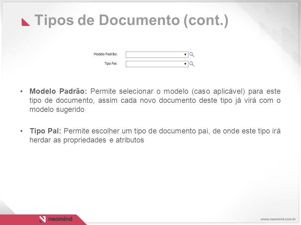 Tipos de Documento (cont.) Modelo Padrão: Permite selecionar o modelo (caso aplicável) para este tipo de documento, assim cada novo documento deste tipo já virá com o modelo sugerido Tipo Pai: Permite escolher um tipo de documento pai, de onde este tipo irá herdar as propriedades e atributos