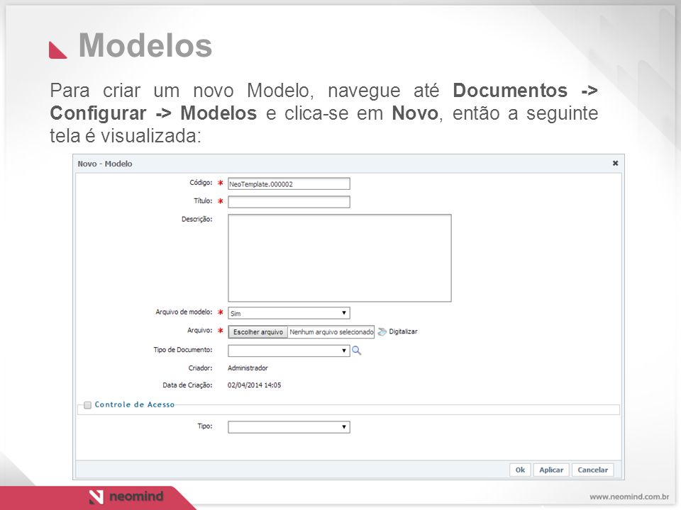 Modelos Para criar um novo Modelo, navegue até Documentos -> Configurar -> Modelos e clica-se em Novo, então a seguinte tela é visualizada: