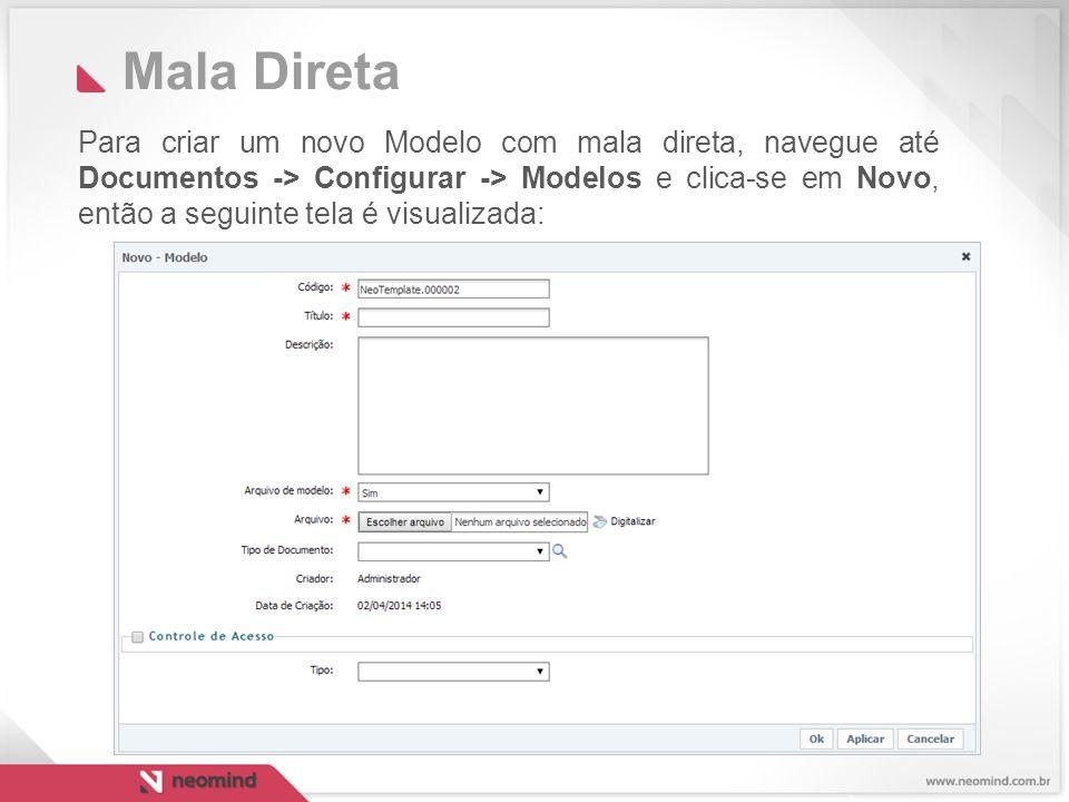 Mala Direta Para criar um novo Modelo com mala direta, navegue até Documentos -> Configurar -> Modelos e clica-se em Novo, então a seguinte tela é visualizada:
