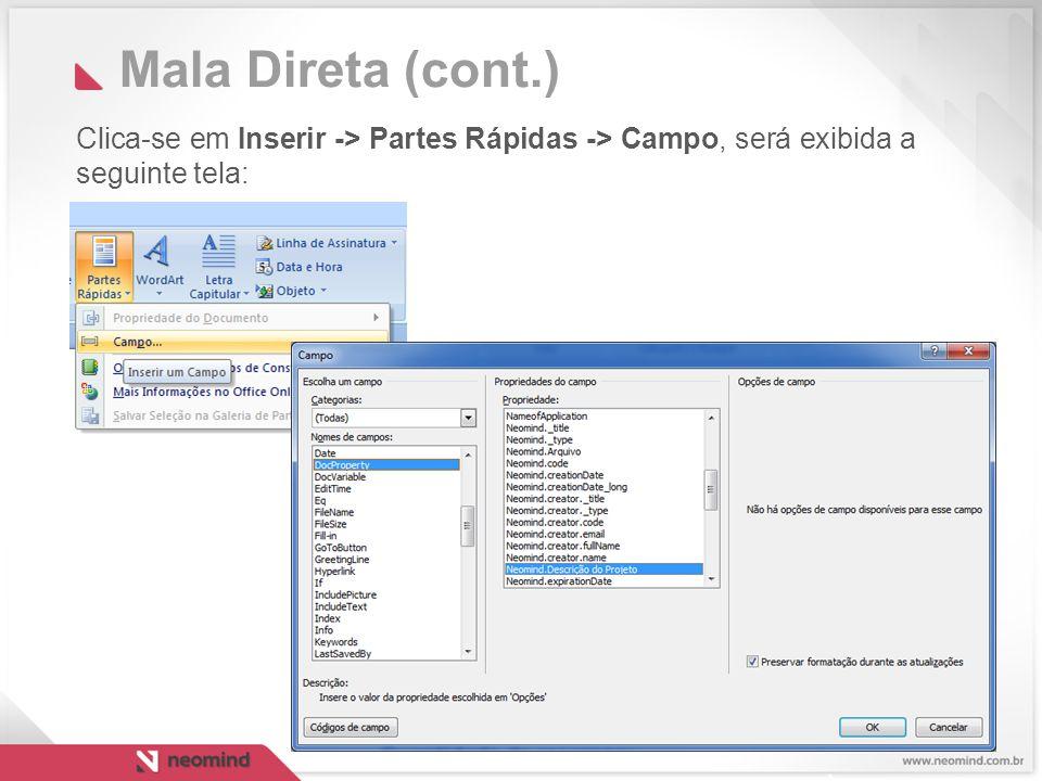 Mala Direta (cont.) Clica-se em Inserir -> Partes Rápidas -> Campo, será exibida a seguinte tela: