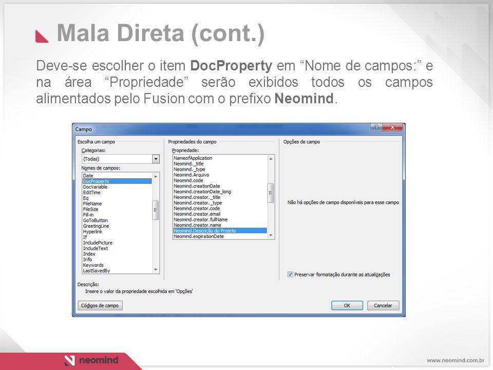 Mala Direta (cont.) Deve-se escolher o item DocProperty em Nome de campos: e na área Propriedade serão exibidos todos os campos alimentados pelo Fusion com o prefixo Neomind.