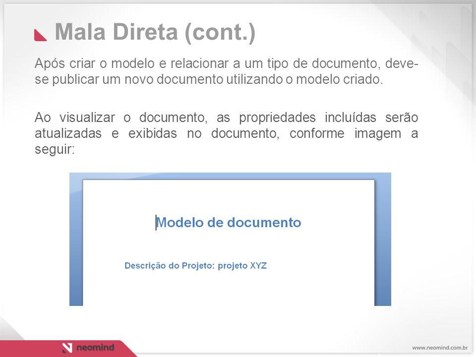 Mala Direta (cont.) Após criar o modelo e relacionar a um tipo de documento, deve- se publicar um novo documento utilizando o modelo criado.