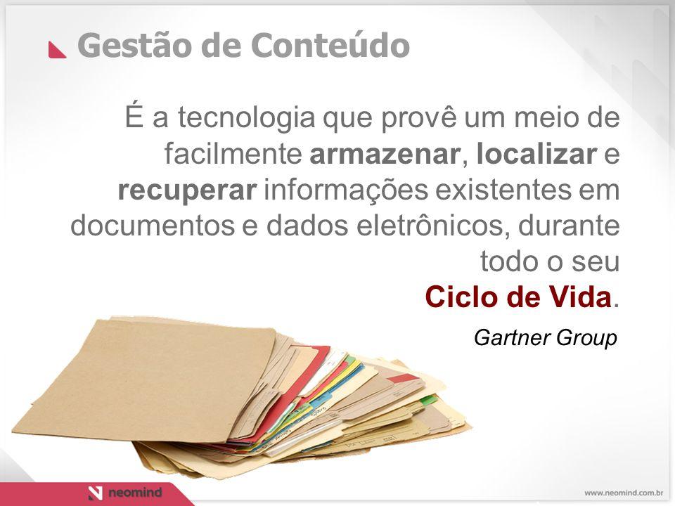 Gestão de Conteúdo É a tecnologia que provê um meio de facilmente armazenar, localizar e recuperar informações existentes em documentos e dados eletrônicos, durante todo o seu Ciclo de Vida.