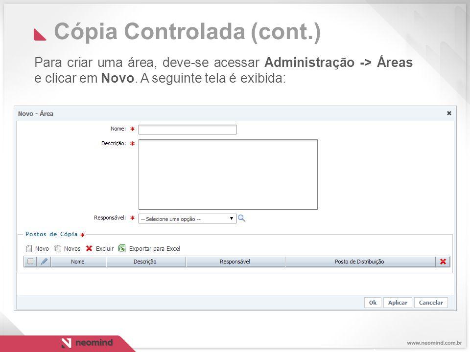Cópia Controlada (cont.) Para criar uma área, deve-se acessar Administração -> Áreas e clicar em Novo.