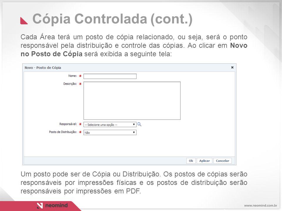 Cópia Controlada (cont.) Cada Área terá um posto de cópia relacionado, ou seja, será o ponto responsável pela distribuição e controle das cópias.