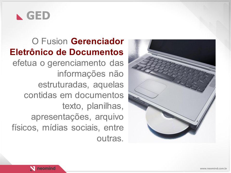 GED O Fusion Gerenciador Eletrônico de Documentos efetua o gerenciamento das informações não estruturadas, aquelas contidas em documentos texto, planilhas, apresentações, arquivo físicos, mídias sociais, entre outras.
