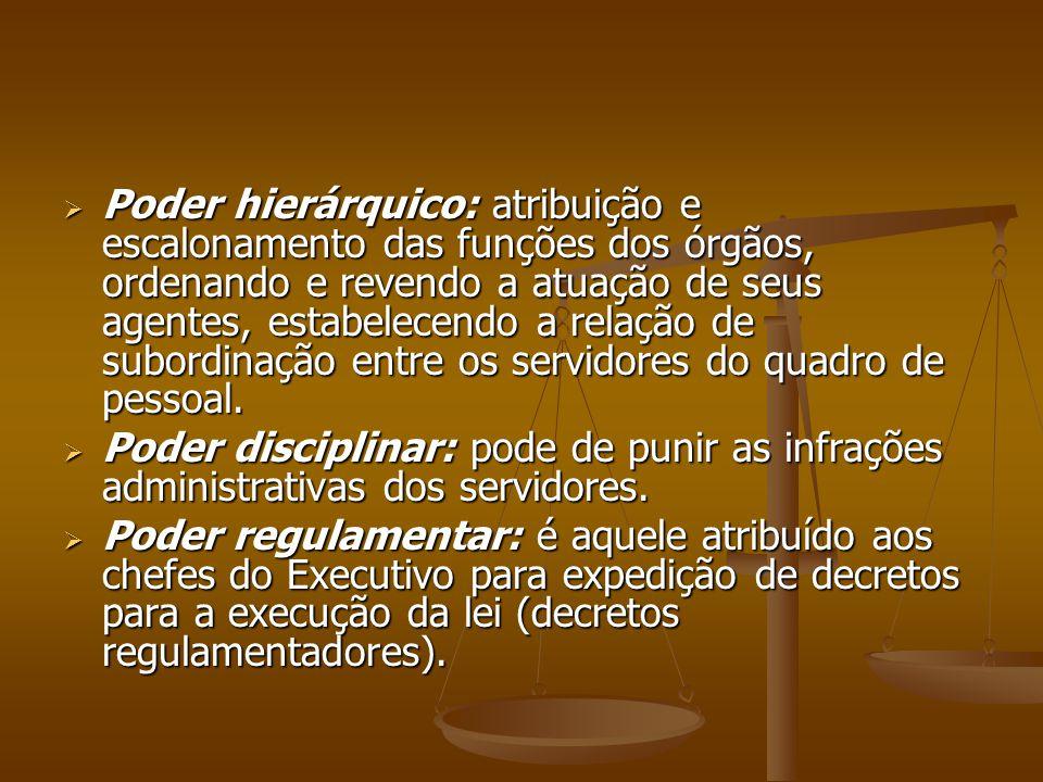  Poder hierárquico: atribuição e escalonamento das funções dos órgãos, ordenando e revendo a atuação de seus agentes, estabelecendo a relação de subo