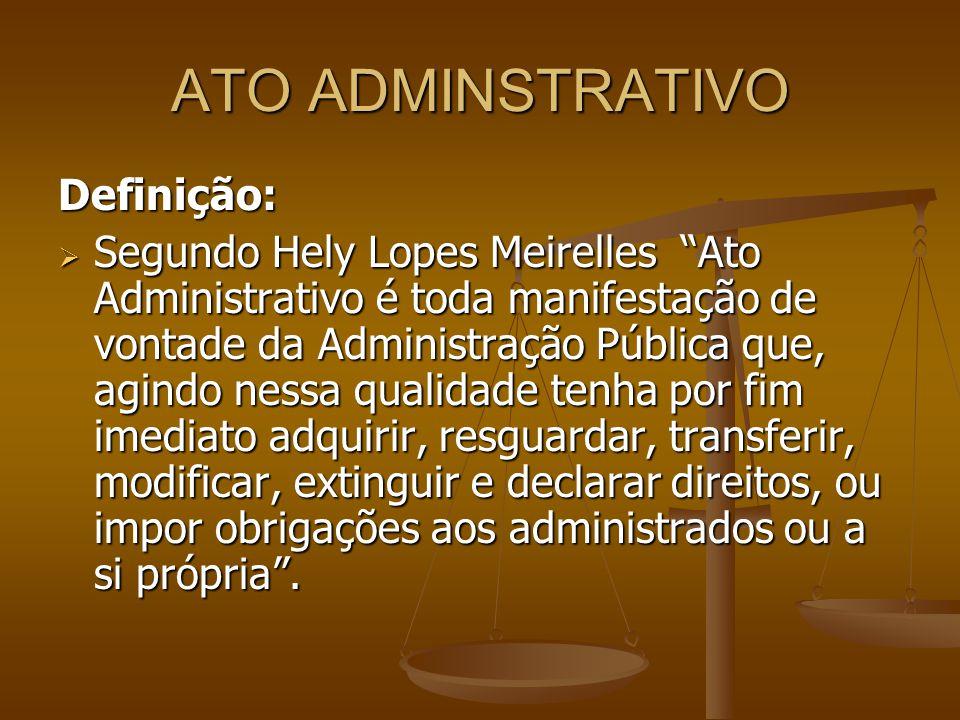 """ATO ADMINSTRATIVO Definição:  Segundo Hely Lopes Meirelles """"Ato Administrativo é toda manifestação de vontade da Administração Pública que, agindo ne"""