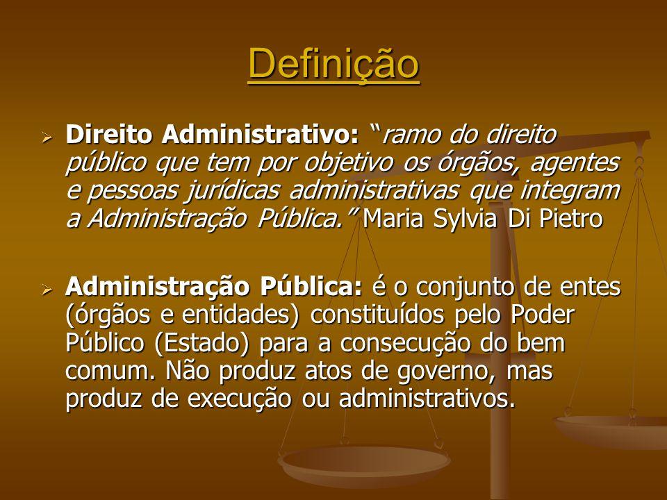 """Definição  Direito Administrativo: """"ramo do direito público que tem por objetivo os órgãos, agentes e pessoas jurídicas administrativas que integram"""