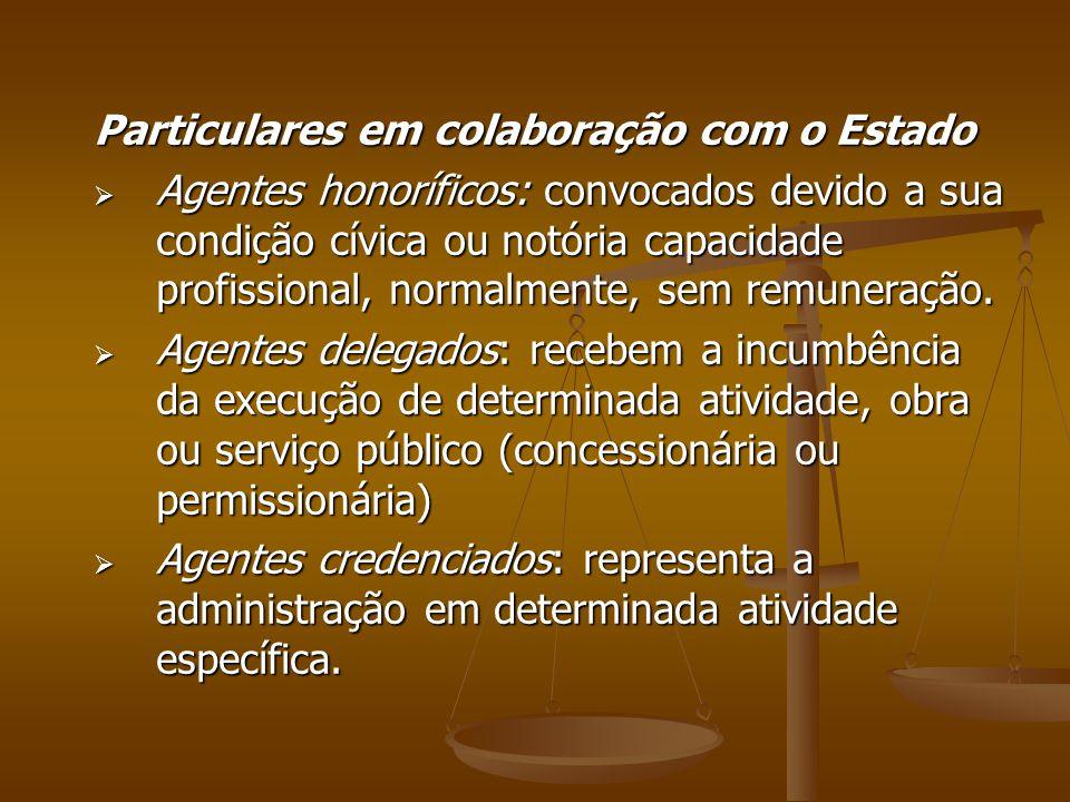 Particulares em colaboração com o Estado  Agentes honoríficos: convocados devido a sua condição cívica ou notória capacidade profissional, normalment