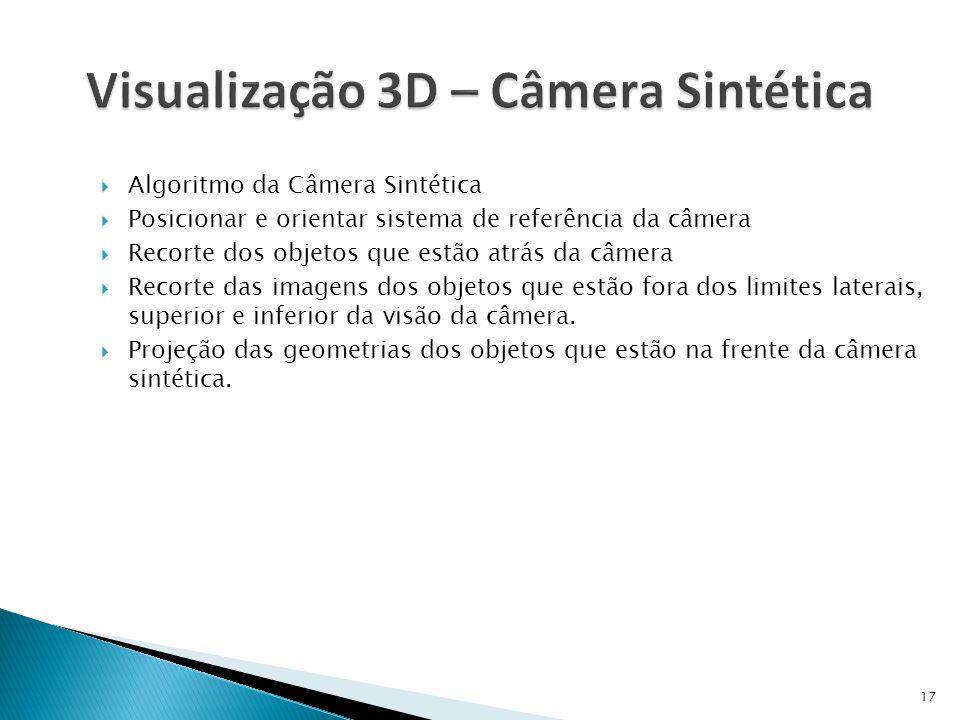 17  Algoritmo da Câmera Sintética  Posicionar e orientar sistema de referência da câmera  Recorte dos objetos que estão atrás da câmera  Recorte d