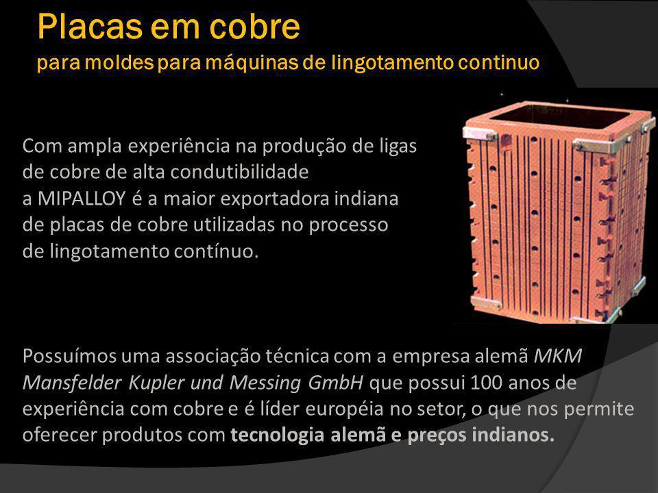 Placas em cobre para moldes para máquinas de lingotamento continuo Com ampla experiência na produção de ligas de cobre de alta condutibilidade a MIPALLOY é a maior exportadora indiana de placas de cobre utilizadas no processo de lingotamento contínuo.