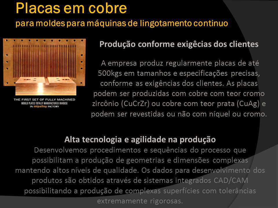 Placas em cobre para moldes para máquinas de lingotamento continuo Produção conforme exigêcias dos clientes A empresa produz regularmente placas de até 500kgs em tamanhos e especificações precisas, conforme as exigências dos clientes.