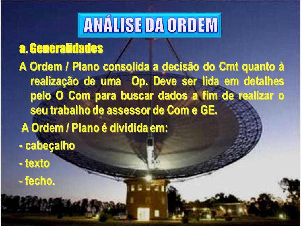 a. Generalidades A Ordem / Plano consolida a decisão do Cmt quanto à realização de uma Op.
