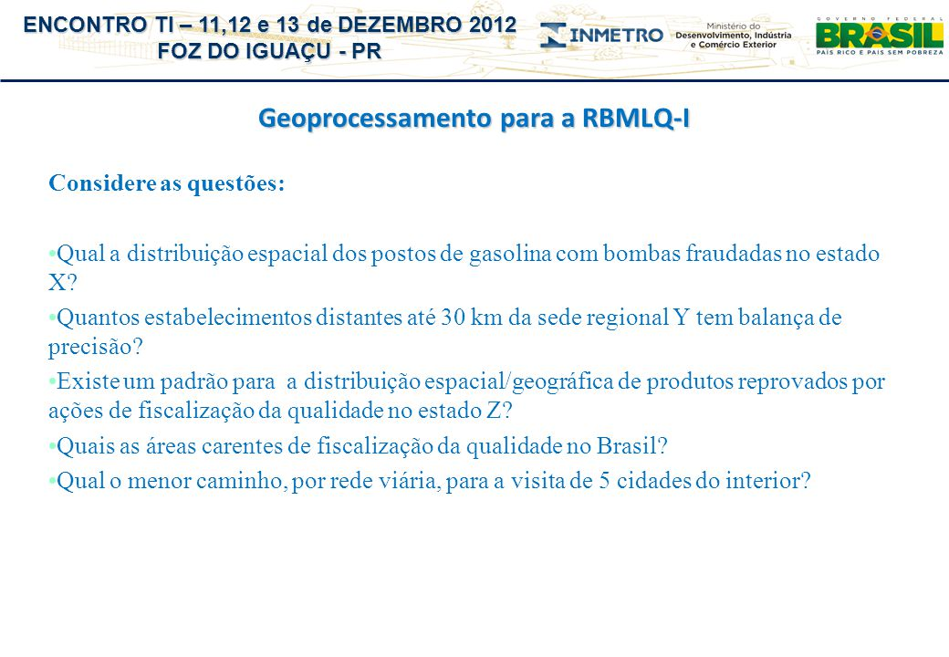 ENCONTRO TI – 11,12 e 13 de DEZEMBRO 2012 FOZ DO IGUAÇU - PR Geoprocessamento para a RBMLQ-I Considere as questões: Qual a distribuição espacial dos p
