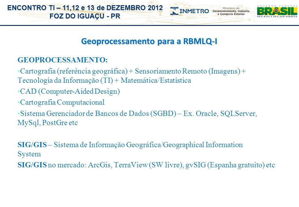 ENCONTRO TI – 11,12 e 13 de DEZEMBRO 2012 FOZ DO IGUAÇU - PR Geoprocessamento para a RBMLQ-I Objetivo do Projeto - construir uma arquitetura de informações, integrada com o SGI e com referência geográfica para a RBMLQ-I Primeiros passos: Constituído o Grupo de Trabalho de Geoprocessamento (GT – Geo) (2 reuniões); CORED (Coordena), SURRS, IPEM-PR, IPEM-MTe IMEQ-PB integram o GT; Incluída no Pronametro linha de pesquisa de Geoprocessamento, sob a coordenação da CORED;
