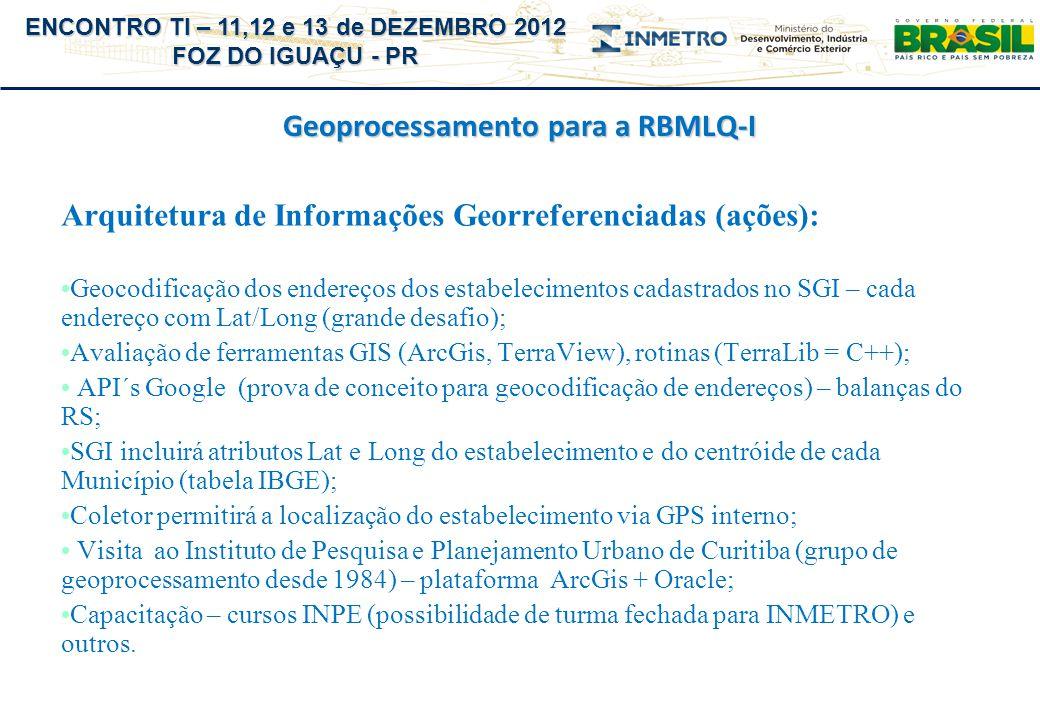 ENCONTRO TI – 11,12 e 13 de DEZEMBRO 2012 FOZ DO IGUAÇU - PR Geoprocessamento para a RBMLQ-I Arquitetura de Informações Georreferenciadas (ações): Geo
